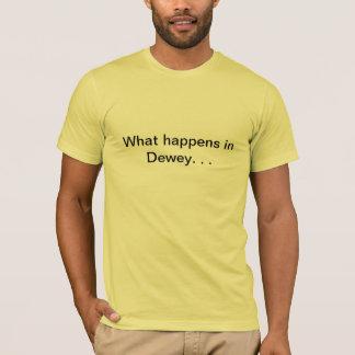 What happens in Dewey. . . T-Shirt