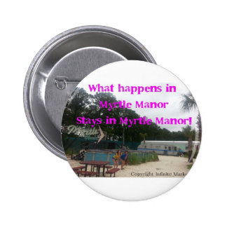 What happens in Myrtle Manor Stays in Myrtle Manor Buttons