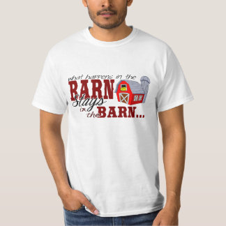 What Happens in the Barn Stays in the Barn T-Shirt
