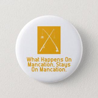 What Happens On Mancation Stays On Mancation 6 Cm Round Badge