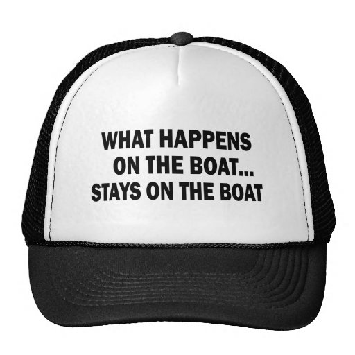 WHAT HAPPENS ON THE BOAT... STAYS ON THE BOAT TRUCKER HATS