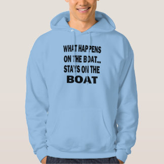What happens on the boat stays on the boat - funny hoodie