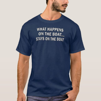What happens on the boat stays on the boat - funny T-Shirt