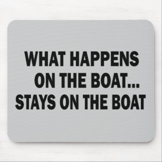 WHAT HAPPENS ON THE BOAT... STAYS ON THE BOAT MOUSE PAD