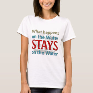 What happens on the water T-Shirt