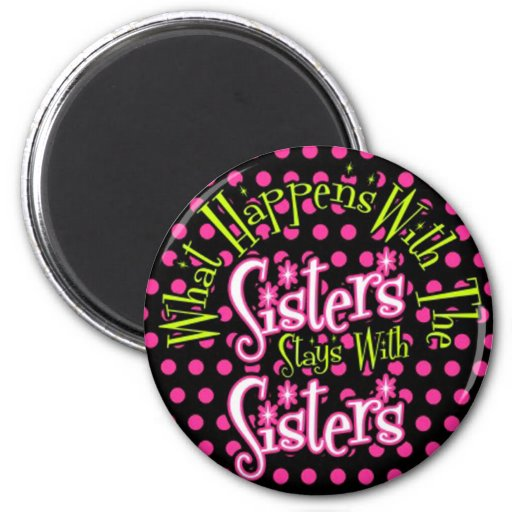 what happens with the sisters stays with sisters 6 cm round magnet