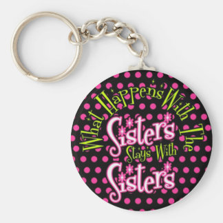what happens with the sisters stays with sisters basic round button key ring