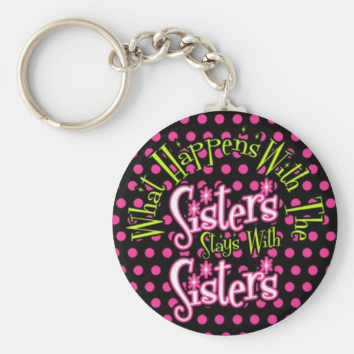 what happens with the sisters stays with sisters key chain