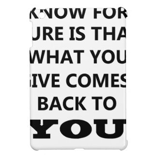 what i know is that what you give comes back to yo cover for the iPad mini