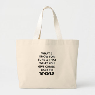 what i know is that what you give comes back to yo large tote bag