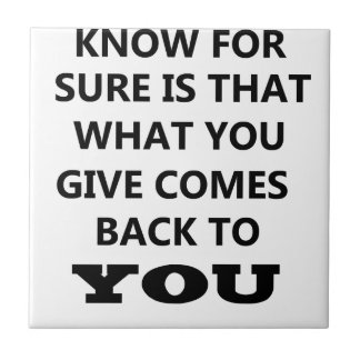 what i know is that what you give comes back to yo small square tile
