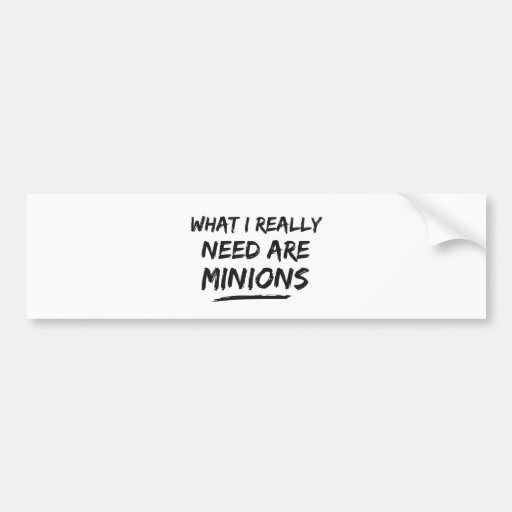 What I Really Need Are Minions Bumper Stickers
