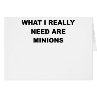 WHAT I REALLY NEED ARE MINIONS png Card