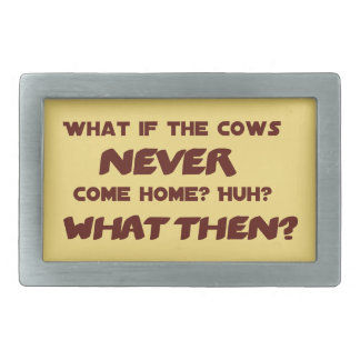 What if the Cows NEVER Come Home? Belt Buckle