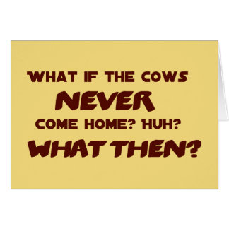 What if the Cows NEVER Come Home? Card