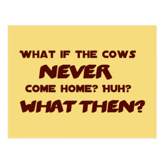 What if the Cows NEVER Come Home? Postcard