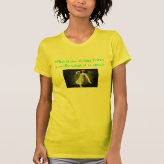 What if the Hokey Pokey is really what it is about T-Shirt