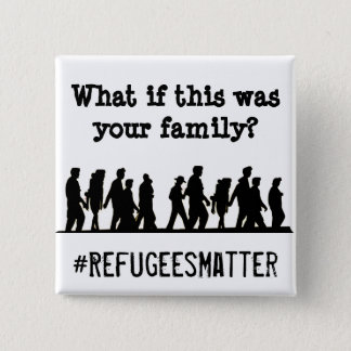 What if this was your Family? #Refugees Matter 15 Cm Square Badge