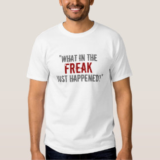"""What in the Freak Just Happened?"" T-shirt"