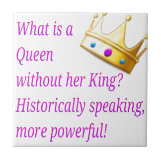 What is a Queen without her King? Ceramic Tile
