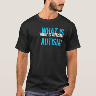 What is Autism? T-Shirt