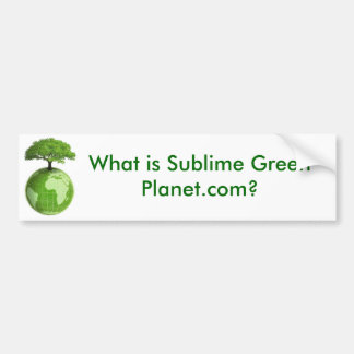 What is Sublime Green Planet.com? Car Bumper Sticker