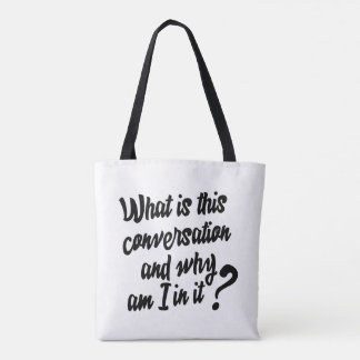 What is this Conversation and Why am I in it? Tote Bag