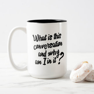 What is this Conversation and Why am I in it? Two-Tone Coffee Mug