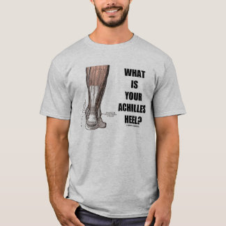 What Is Your Achilles' Heel? (Heel Anatomy) T-Shirt