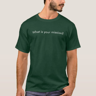 What is your mission? T-Shirt