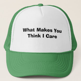 What Makes You Think I Care Trucker Hat