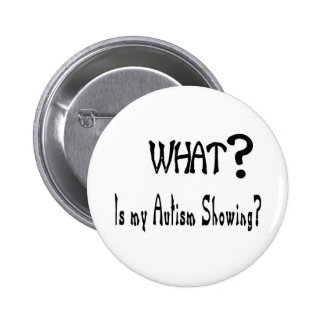 what my Autism showing Pinback Buttons