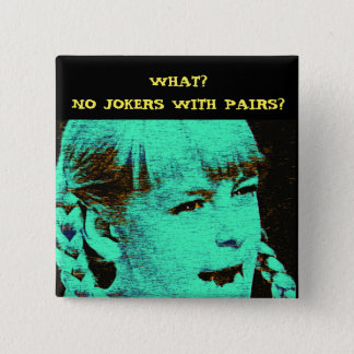 WHAT? NO JOKERS WITH PAIRS? 15 CM SQUARE BADGE