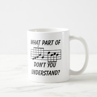 What Part Of Musical Notation Don't You Understand Coffee Mugs