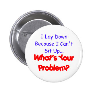 What s Your Problem - Laying Down Button