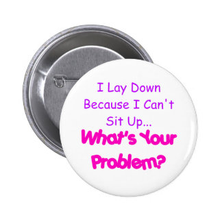 What s Your Problem - Laying Down Pin