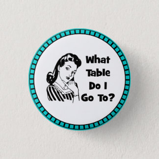What Table Do I Go To? 3 Cm Round Badge