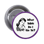 What Table Do I Go To? Pinback Buttons