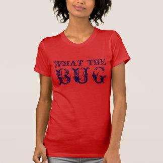 What the Bug Tshirt