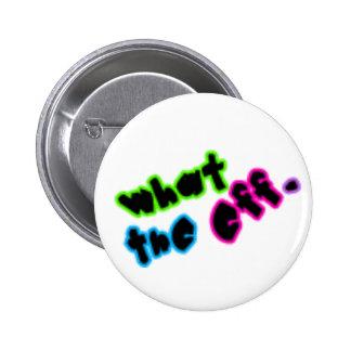 What The Eff? 6 Cm Round Badge