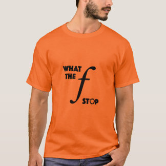 What the f stop funny photography aperture T-Shirt
