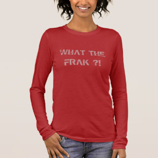 WHAT THE FRAK ?! WTF Women Shirt
