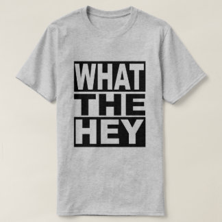 What the Hey T-Shirt