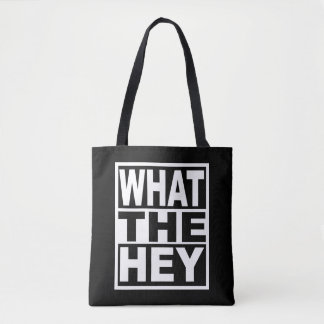 What the Hey Tote Bag