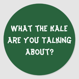 What the Kale are You Talking About? - Stickers