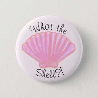 What the shell?! 6 cm round badge