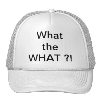 What the WHAT?! hat