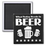 What Today Needs is BEER - Funny Drinking Square Magnet