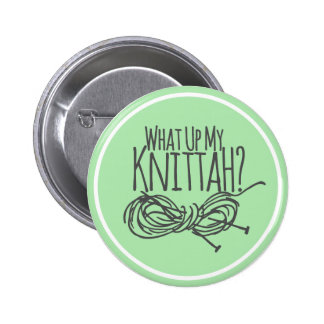 What Up My Knittah? 6 Cm Round Badge