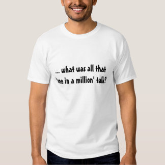 ... what was all that 'one in a million' talk? tshirt